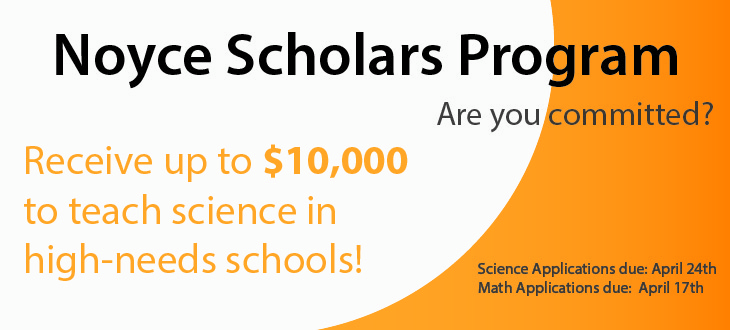 Noyce Scholars Program Applications due April 27th & April 24th