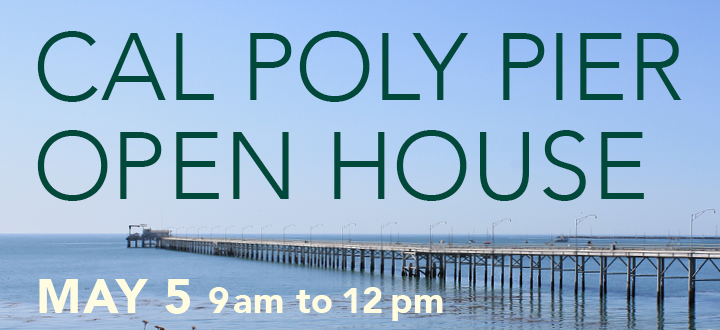 Cal Poly Pier Open House May 5, 2018 from 9am-12pm