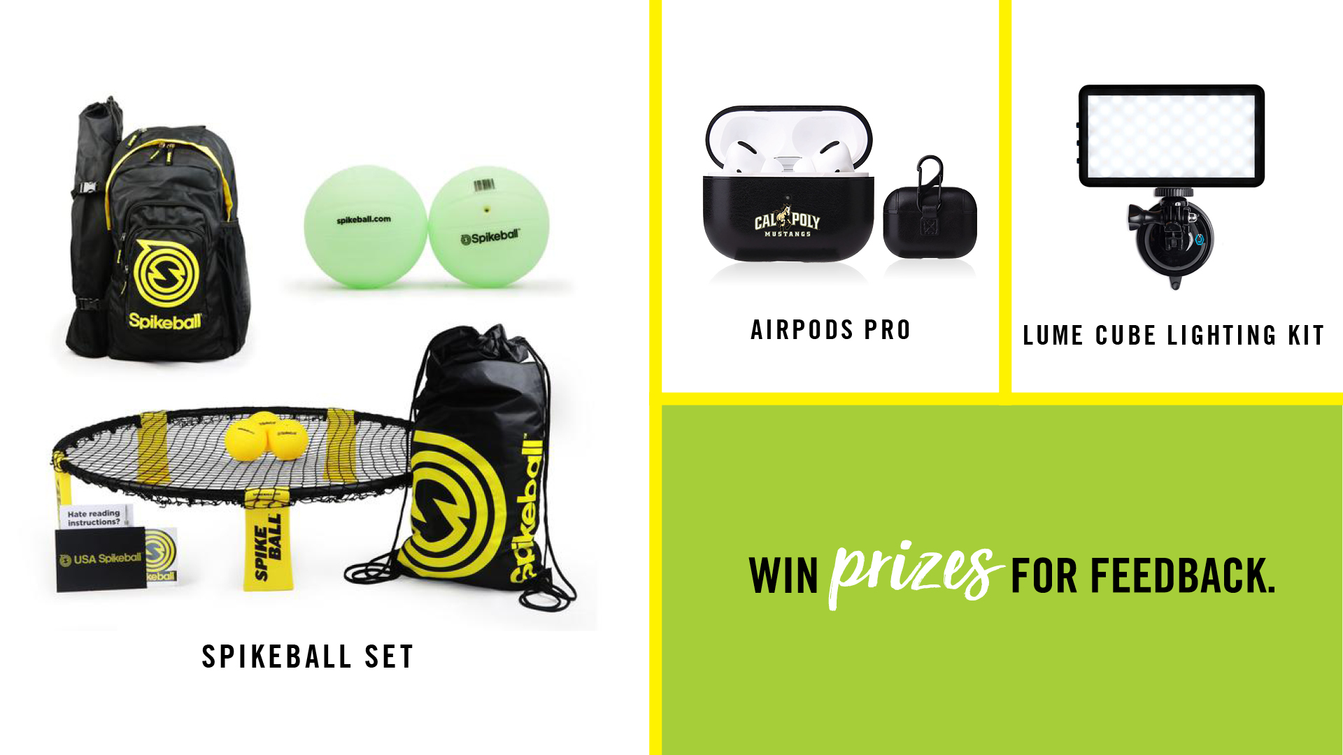 Win Prizes for Feedback including a spikeball set, airpods pro and Lume Cube Lighting kit