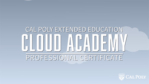 Graphic reading Cal Poly Extended Education Cloud Academy Professional Certificate