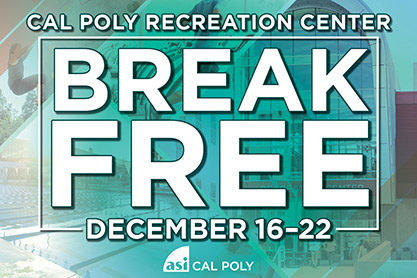 Graphic reading Cal Poly Recreation Center Break Free December 16-22