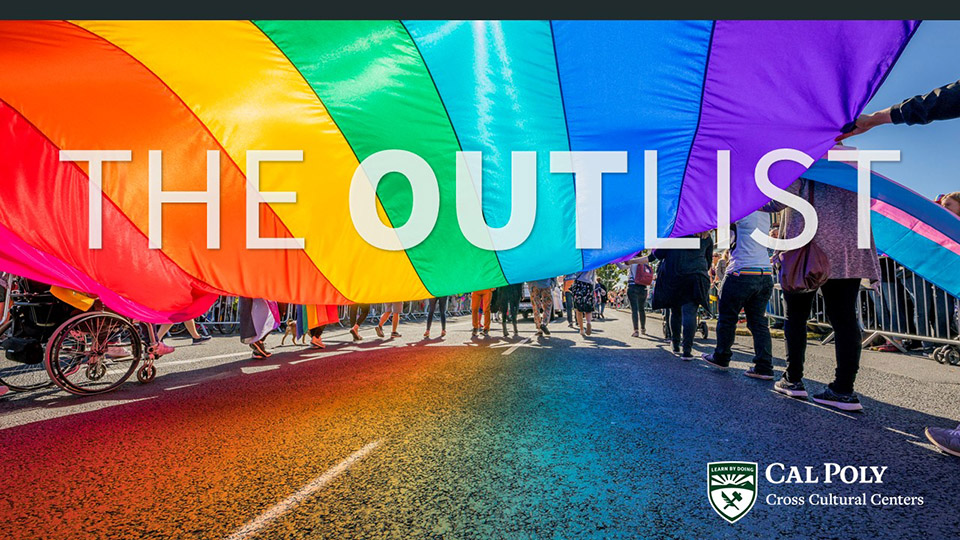 Photo of some people carrying a large rainbow flag and text reading THE OUTLIST Cal Poly Cross Cultural Centers