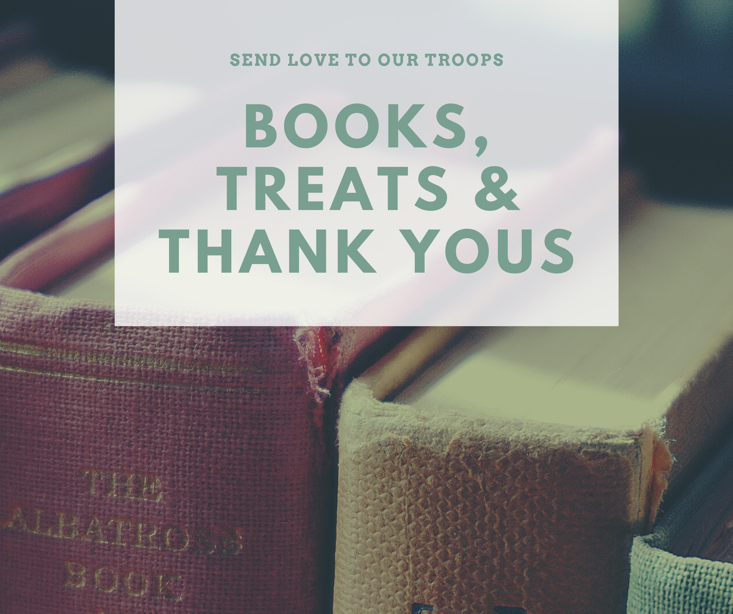 Photo of books with text reading Send Love to our Troops, BOOKS TREATS & THANK YOUS