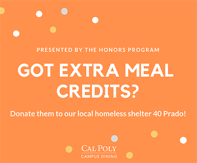 Presented by the Honors Program; Got Extra Meal Credits? Donate them to our local homeless shelter 40 Prado!