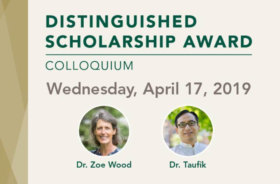 Flyer for the Distinguished Scholarship Award Colloquium featuring Dr. Zoe Wood and Dr. Taufik
