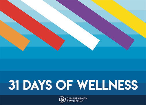 Graphic for 31 Days of Wellness by Campus Health and Wellbeing