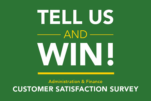 Graphic reading Tell us and Win! Administration and Finance Customer Satisfaction Survey