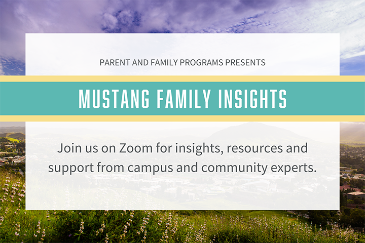 Text reads Parent and Family Programs Presents Mustang Family Insights. Join us on Zoom for insights, resources and support from campus and community experts.