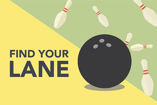 Graphic with bowling ball and pins reading Find Your Lane.