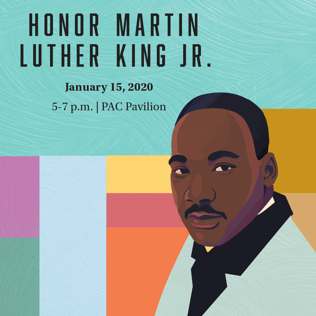 Illustration of Dr. Martin Luther King Jr. with text reading Honor Martin Luther King Kr. January 15, 2020, 5-7 p.m. PAC Pavilion