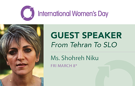 Flyer for a speaking event for International Women's Day with a photo of guest speaker Shohreh Niiki and title of her talk, From Tehran to SLO