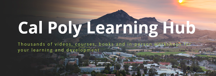 Aerial photo of the Cal Poly campus with the text Cal Poly Learning Hub, Thousands of videos, courses, books and in-person workshops for your learning and improvement