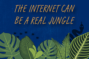 The internet can be a real jungle.