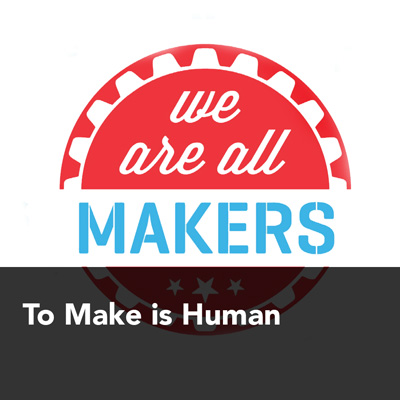 To Make is Human