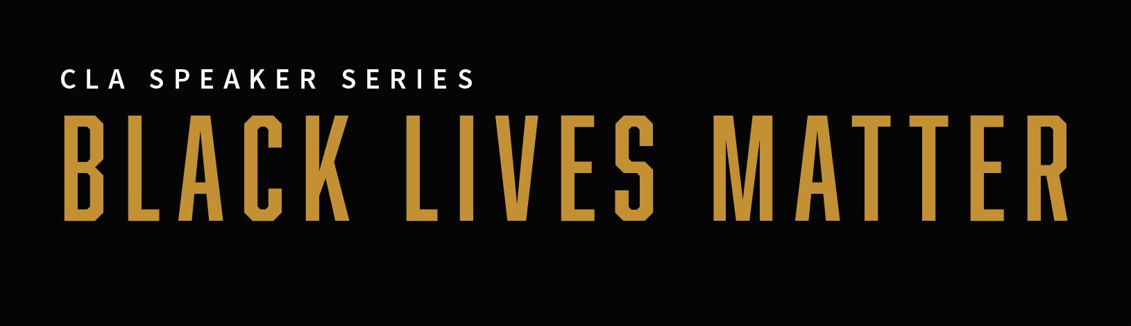 CLA Black Lives Matter Speaker Series