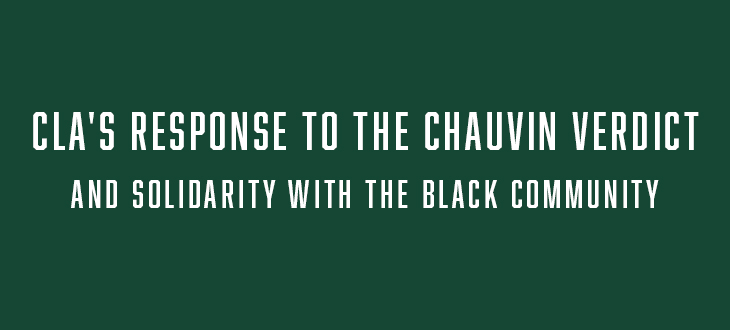 CLA's response to the Chauvin verdict and solidarity with the Black Community