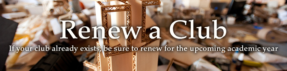 Renew a Club, If your club already exists, be sure to renew for the upcoming academic year.