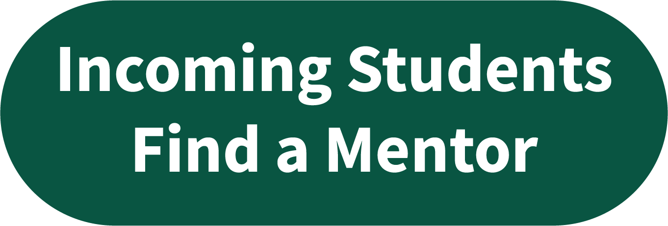 Linked button. Incoming Students Find a Mentor.
