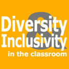 Diversity & Inclusivitiy in the Classroom
