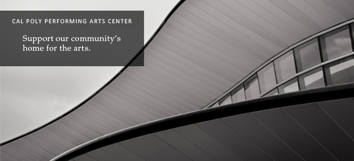 Cal Poly Peforming Arts Center. Support our community's home for the arts.