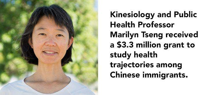 Kinesiology and Public Health Professor Marilyn Tseng received a $3.3 million grant to study health trajectories among Chinese immigrants.