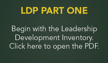 LDP Part One. Begin with the Leadership Development Inventory. Click here to open the PDF