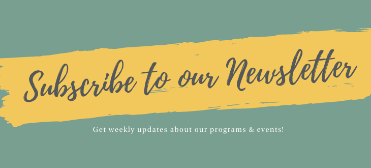 """""""Subscribe to our Newsletter. Get weekly updates about our programs & events!"""" is written on a yellow paint stripe on a pale green background."""