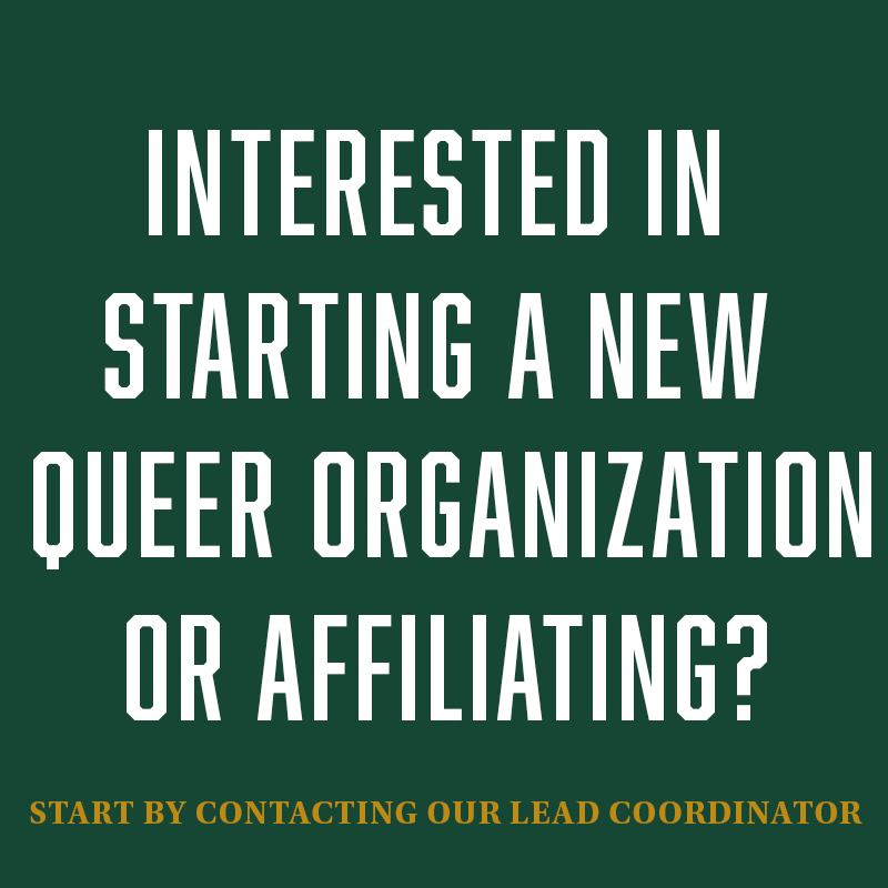 Interested in starting a new queer org or affiliating? contact the lead coordinator