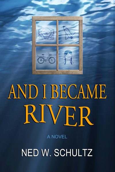 Ned Schultz - And I Became A River - book cover