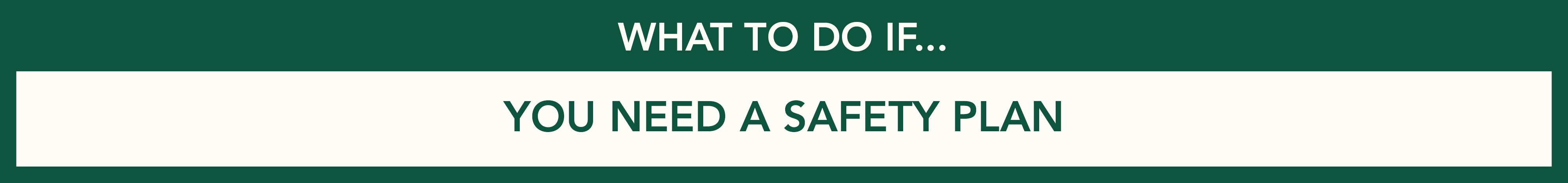 What to do if you need a safety plan.