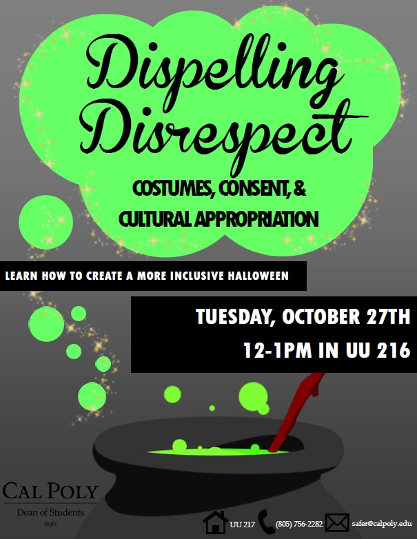 Dispelling Disrespect. Costumes, Consent, & Cultural Appropriation. Learn how to create a more inclusive Halloween. Tuesday, October 27th, 12-1PM in UU 216