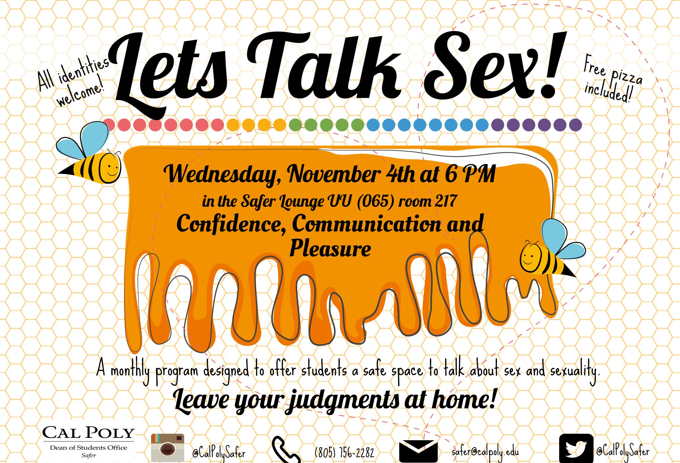 Lets Talk Sex! All identities welcome! Free pizza included! A monthly program designed to offer students a safe space to talk about sex and sexuality. Wednesday, November 4th at 6pm in the Safer Lounge, UU 217. Confidence, Communication, and Pleasure. Leave your judgement at home!