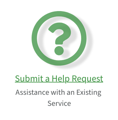 Link to submit a help request for assistance with existing services