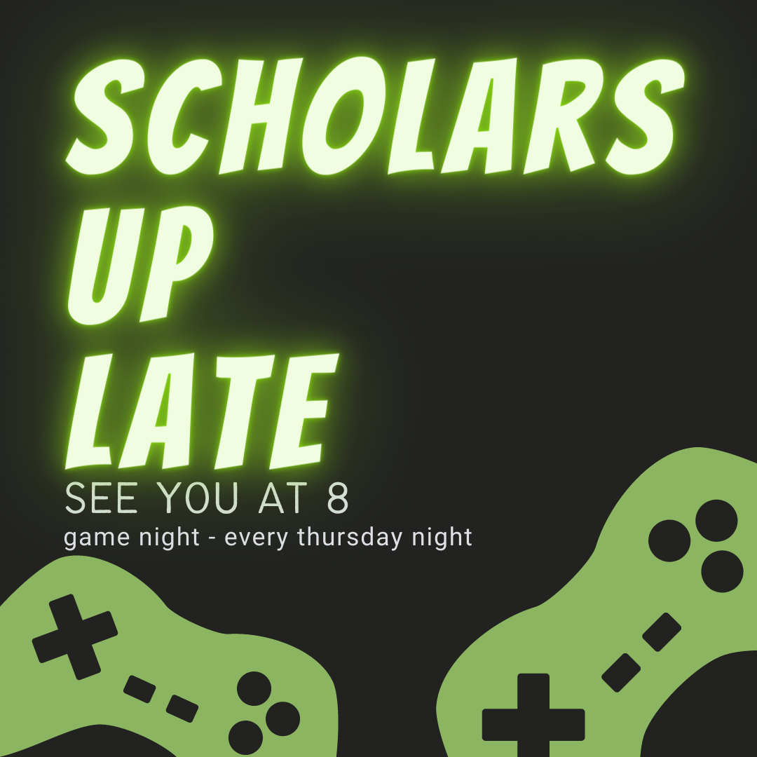 Scholars Up Late, See You at 8pm - game night, every Thursday night