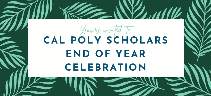 You're Invited: Cal Poly Scholars End of Year Celebration