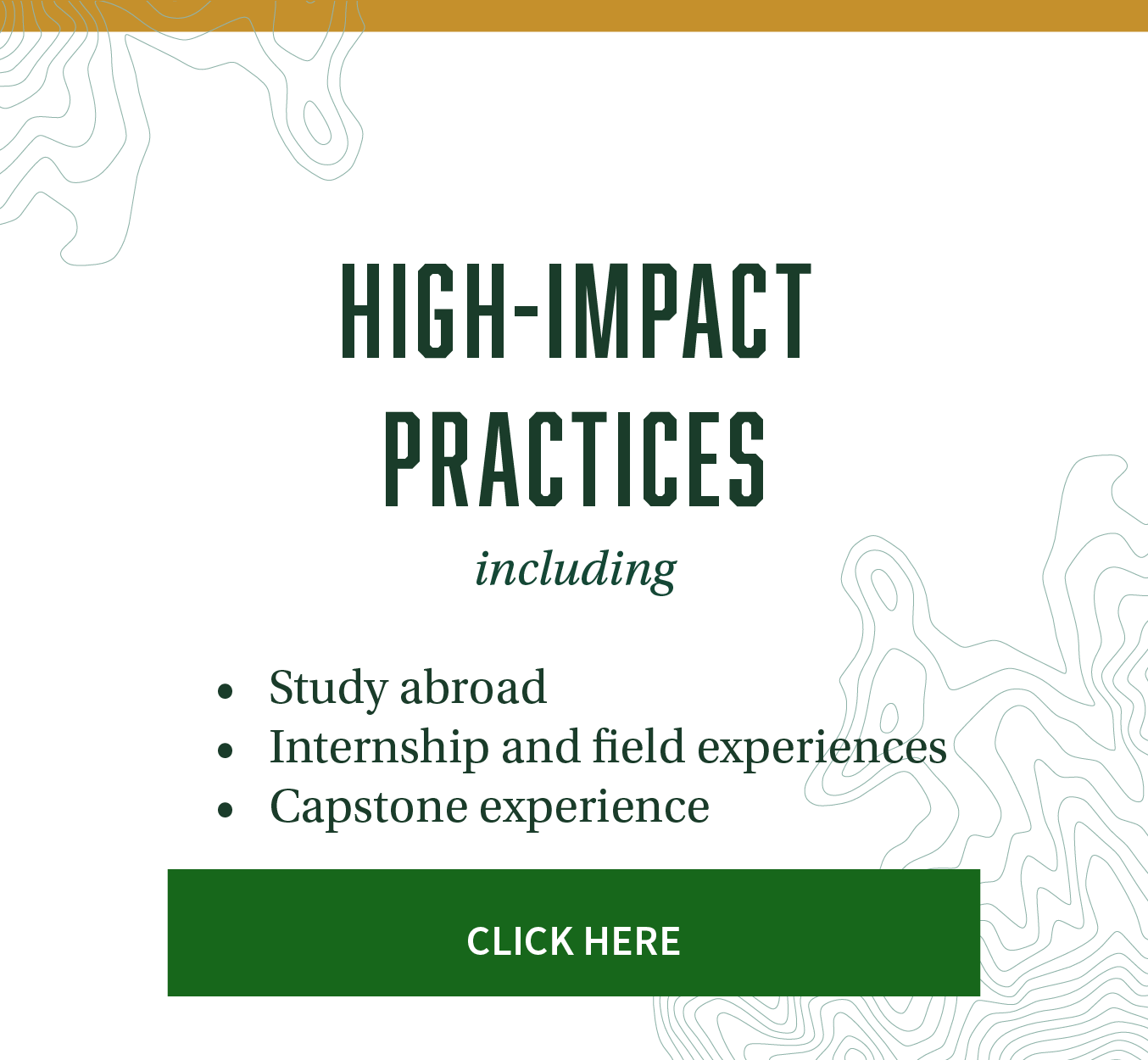 High-impact practices - including study abroad, internship and field experiences, capstone experience. Click here