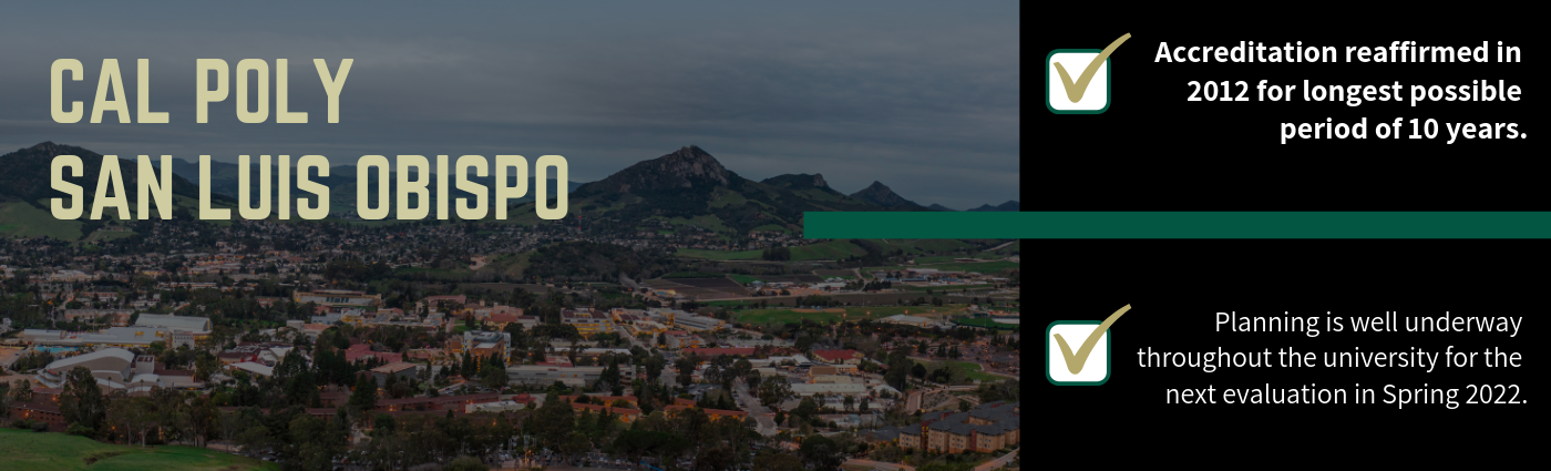 Cal Poly San Luis Obispo's accreditation was reaffirmed in 2012. Plans are underway for the next review in Spring 2022.