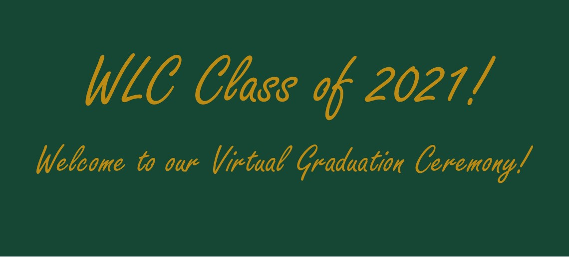 Watch our WLC Class of 2021 Virtual Graduation Ceremony!